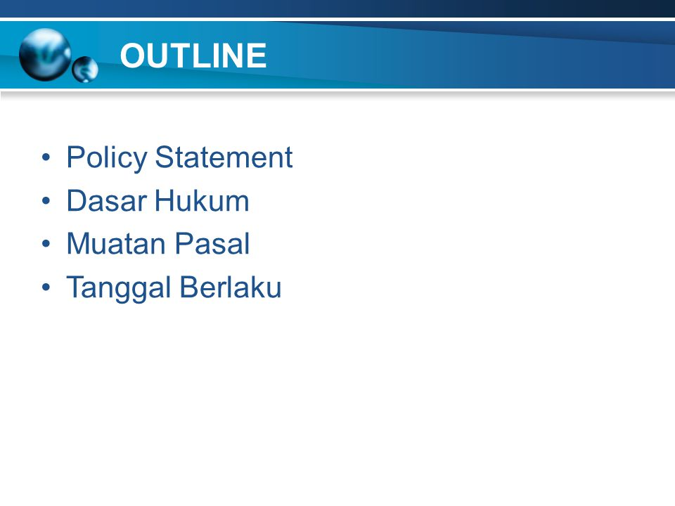 OUTLINE Policy Statement Dasar Hukum Muatan Pasal Tanggal Berlaku