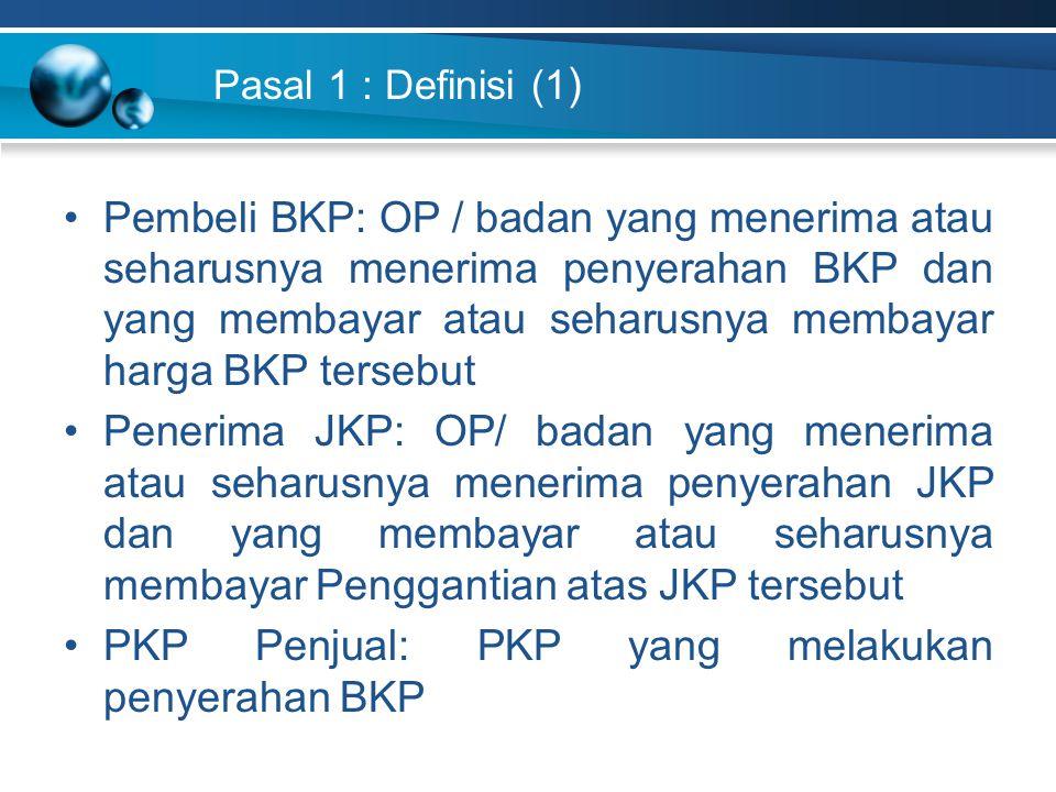 Pasal 1 : Definisi (1 ) Pembeli BKP: OP / badan yang menerima atau seharusnya menerima penyerahan BKP dan yang membayar atau seharusnya membayar harga