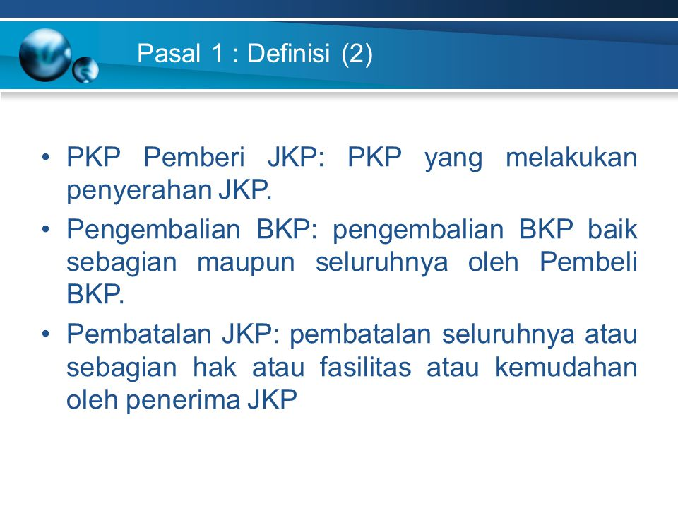 Pasal 1 : Definisi (2) PKP Pemberi JKP: PKP yang melakukan penyerahan JKP. Pengembalian BKP: pengembalian BKP baik sebagian maupun seluruhnya oleh Pem