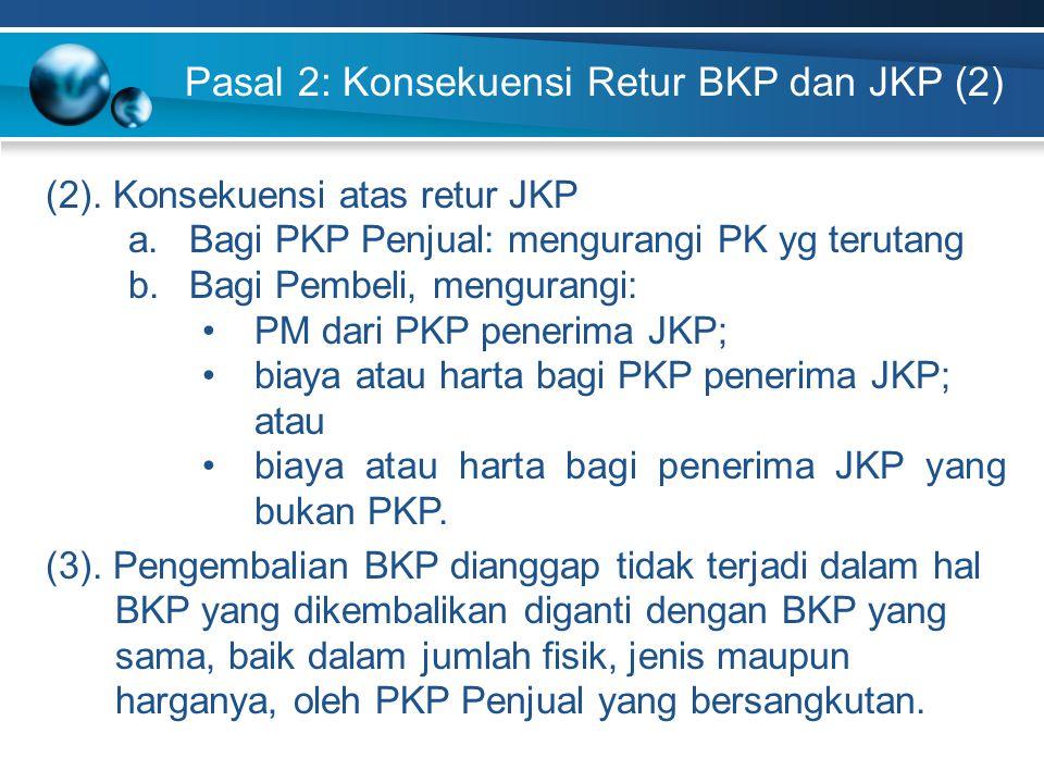 Pasal 3: Saat Pengembalian & Pembatalan (1)Saat pengembalian BKP: saat BKP tersebut dikembalikan oleh Pembeli (2)Saat pembatalan JKP: saat dilakukannya pembatalan seluruhnya atau sebagian hak atau fasilitas atau kemudahan oleh Penerima Jasa