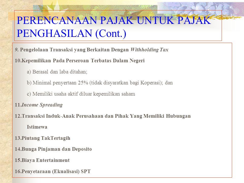 PERENCANAAN PAJAK UNTUK PAJAK PENGHASILAN (Cont.) 9. Pengelolaan Transaksi yang Berkaitan Dengan Withholding Tax 10.Kepemilikan Pada Perseroan Terbata