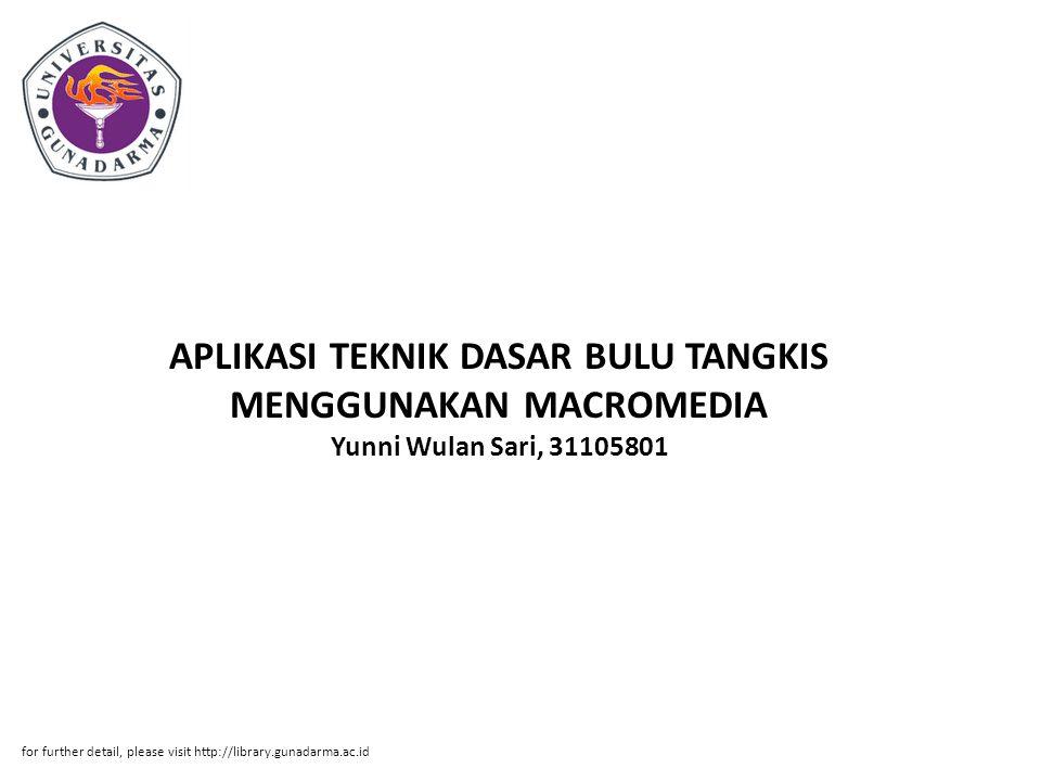 APLIKASI TEKNIK DASAR BULU TANGKIS MENGGUNAKAN MACROMEDIA Yunni Wulan Sari, 31105801 for further detail, please visit http://library.gunadarma.ac.id