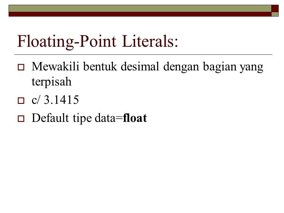 Floating-Point Literals:  Mewakili bentuk desimal dengan bagian yang terpisah  c/ 3.1415  Default tipe data=float