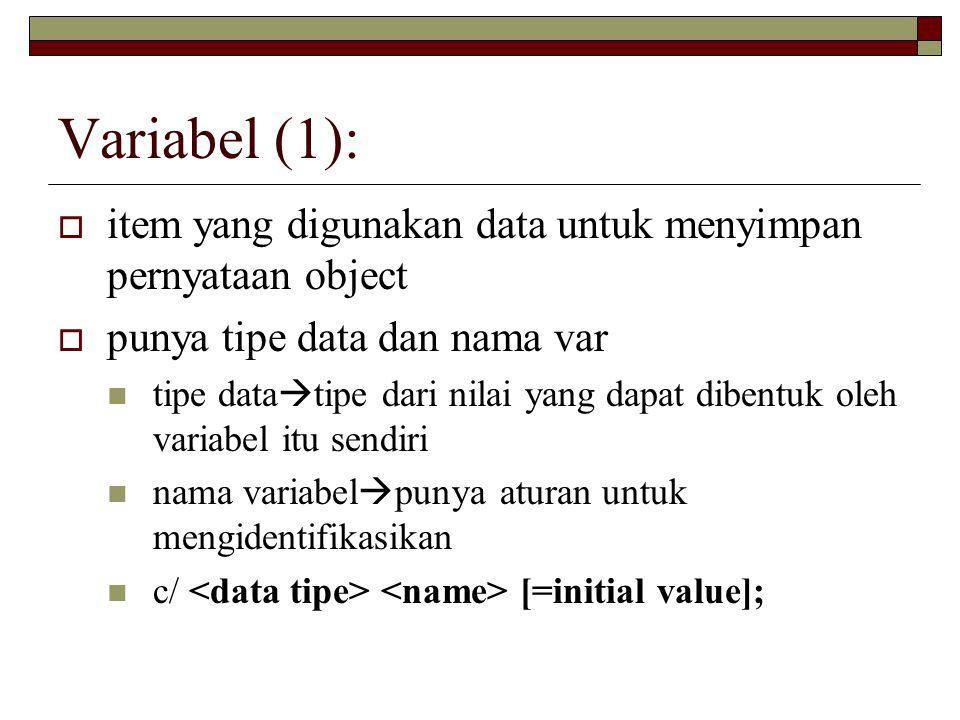 Variabel (1):  item yang digunakan data untuk menyimpan pernyataan object  punya tipe data dan nama var tipe data  tipe dari nilai yang dapat dibentuk oleh variabel itu sendiri nama variabel  punya aturan untuk mengidentifikasikan c/ [=initial value];