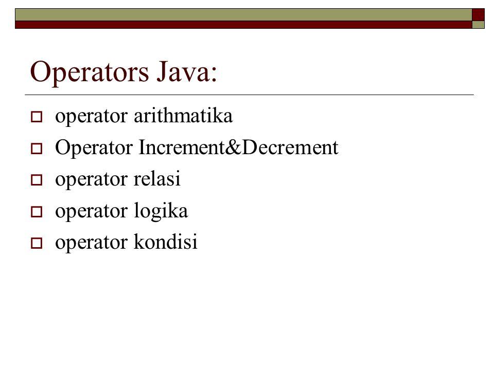 Operators Java:  operator arithmatika  Operator Increment&Decrement  operator relasi  operator logika  operator kondisi