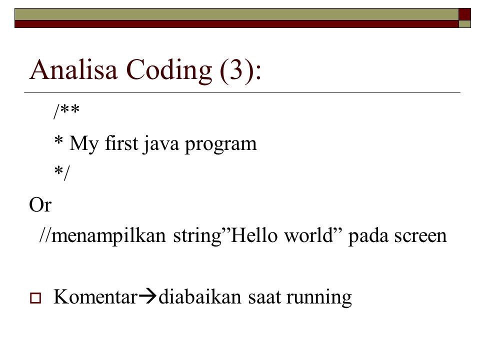 "Analisa Coding (3): /** * My first java program */ Or //menampilkan string""Hello world"" pada screen  Komentar  diabaikan saat running"