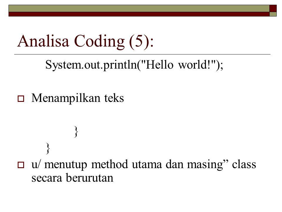 Analisa Coding (5): System.out.println( Hello world! );  Menampilkan teks }  u/ menutup method utama dan masing class secara berurutan