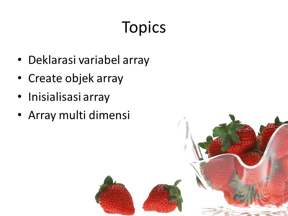 Topics Deklarasi variabel array Create objek array Inisialisasi array Array multi dimensi