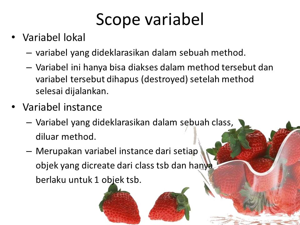 Scope variabel Variabel static/class Variable – Variabel instance yang dideklarasikan dengan modifier static dalam sebuah class (diluar method).