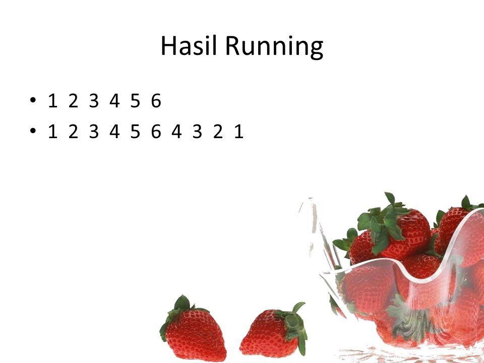 Hasil Running 1 2 3 4 5 6 1 2 3 4 5 6 4 3 2 1