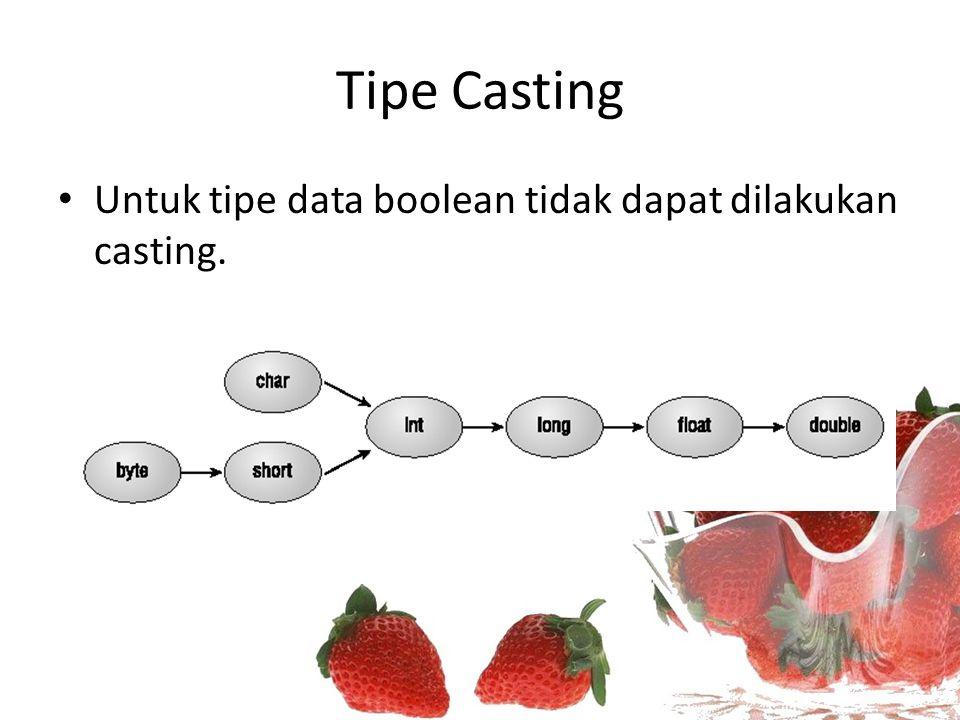 Tipe Casting Untuk tipe data boolean tidak dapat dilakukan casting.