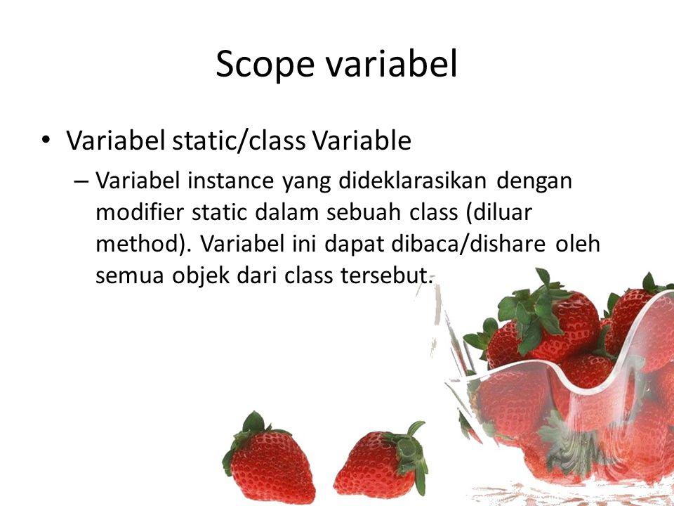 Scope variabel Variabel static/class Variable – Variabel instance yang dideklarasikan dengan modifier static dalam sebuah class (diluar method). Varia