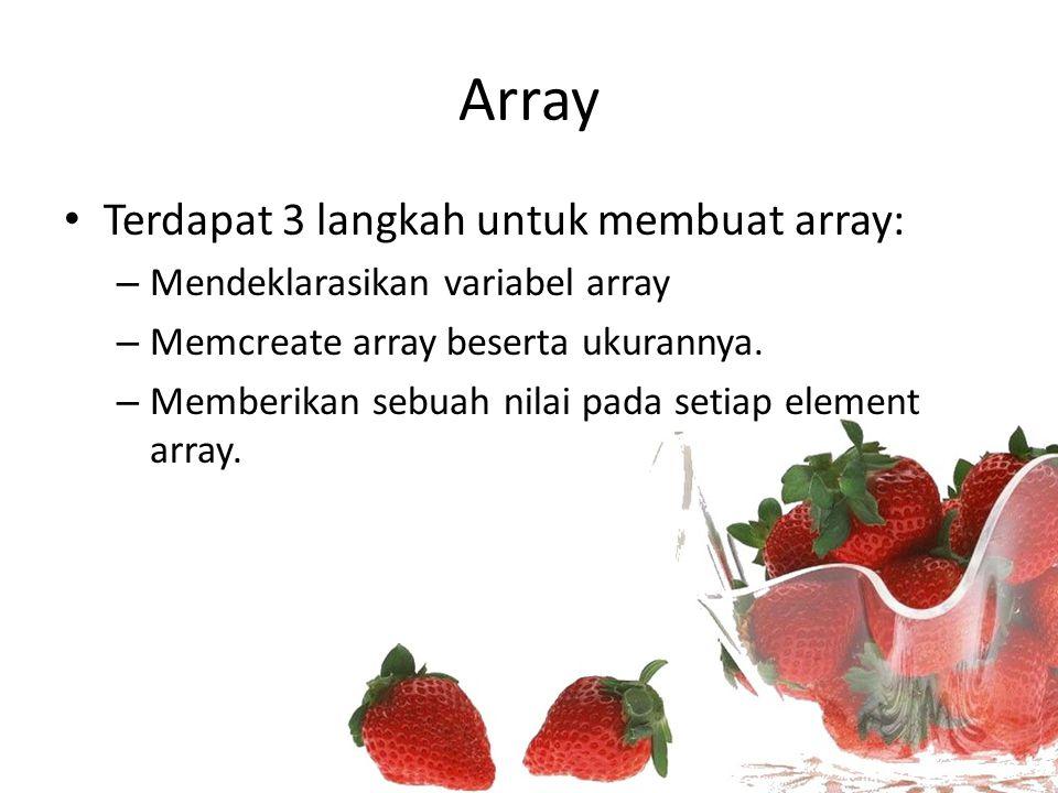 Array Terdapat 3 langkah untuk membuat array: – Mendeklarasikan variabel array – Memcreate array beserta ukurannya. – Memberikan sebuah nilai pada set