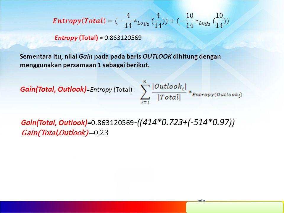 Entropy (Total) = 0.863120569 Sementara itu, nilai Gain pada pada baris OUTLOOK dihitung dengan menggunakan persamaan 1 sebagai berikut.