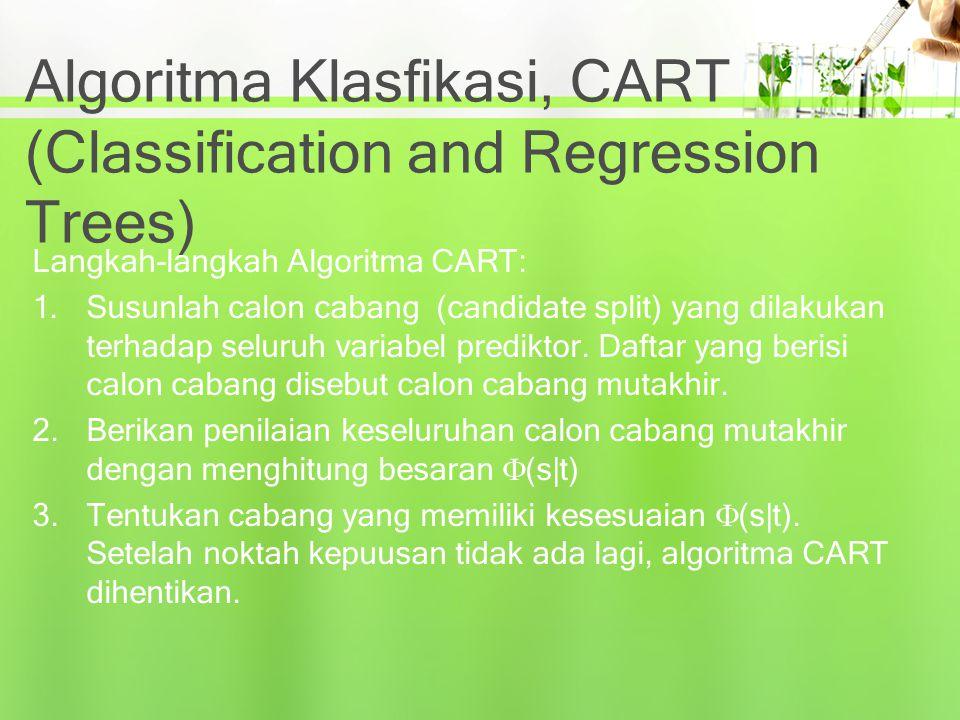 Algoritma Klasfikasi, CART (Classification and Regression Trees) Langkah-langkah Algoritma CART: 1.Susunlah calon cabang (candidate split) yang dilaku