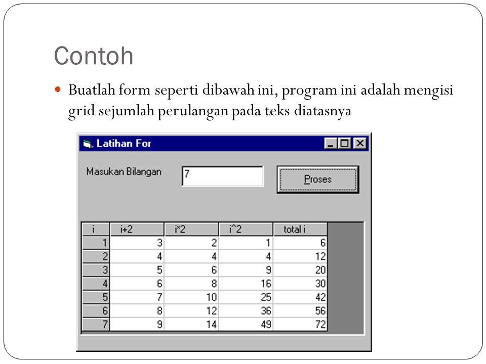 Contoh Buatlah form seperti dibawah ini, program ini adalah mengisi grid sejumlah perulangan pada teks diatasnya