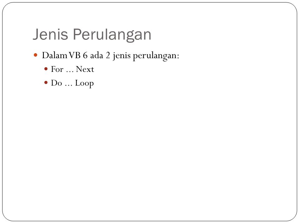 For... Next FOR = TO [STEP ] NEXT Kond Pernyataan