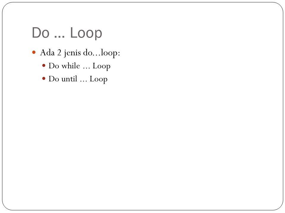 Do While...Loop DO WHILE LOOP akan diulang selama bernilai TRUE.