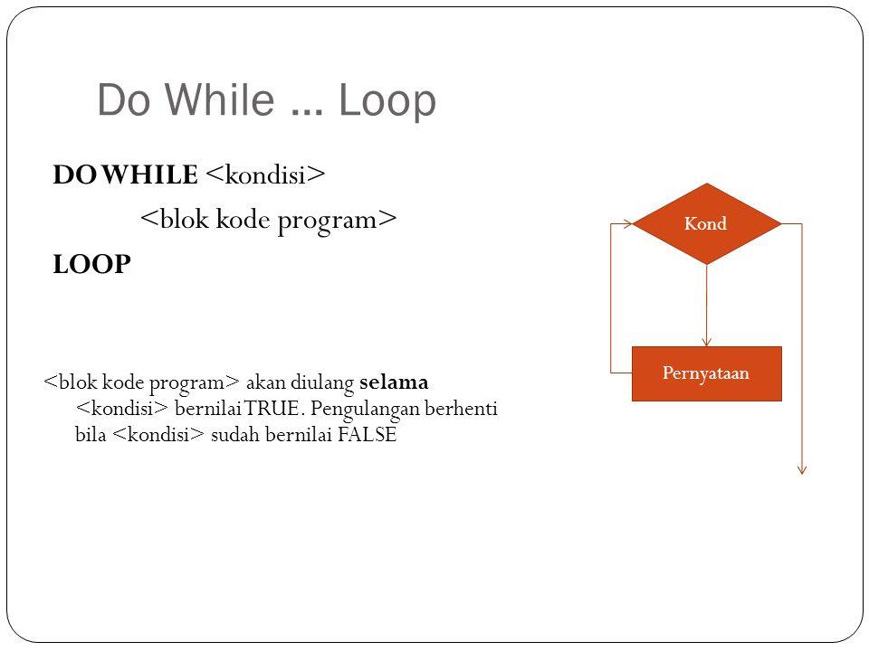Do While... Loop DO WHILE LOOP akan diulang selama bernilai TRUE. Pengulangan berhenti bila sudah bernilai FALSE Kond Pernyataan