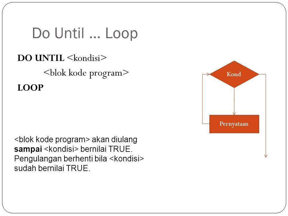 Do Until...Loop DO UNTIL LOOP Kond Pernyataan akan diulang sampai bernilai TRUE.