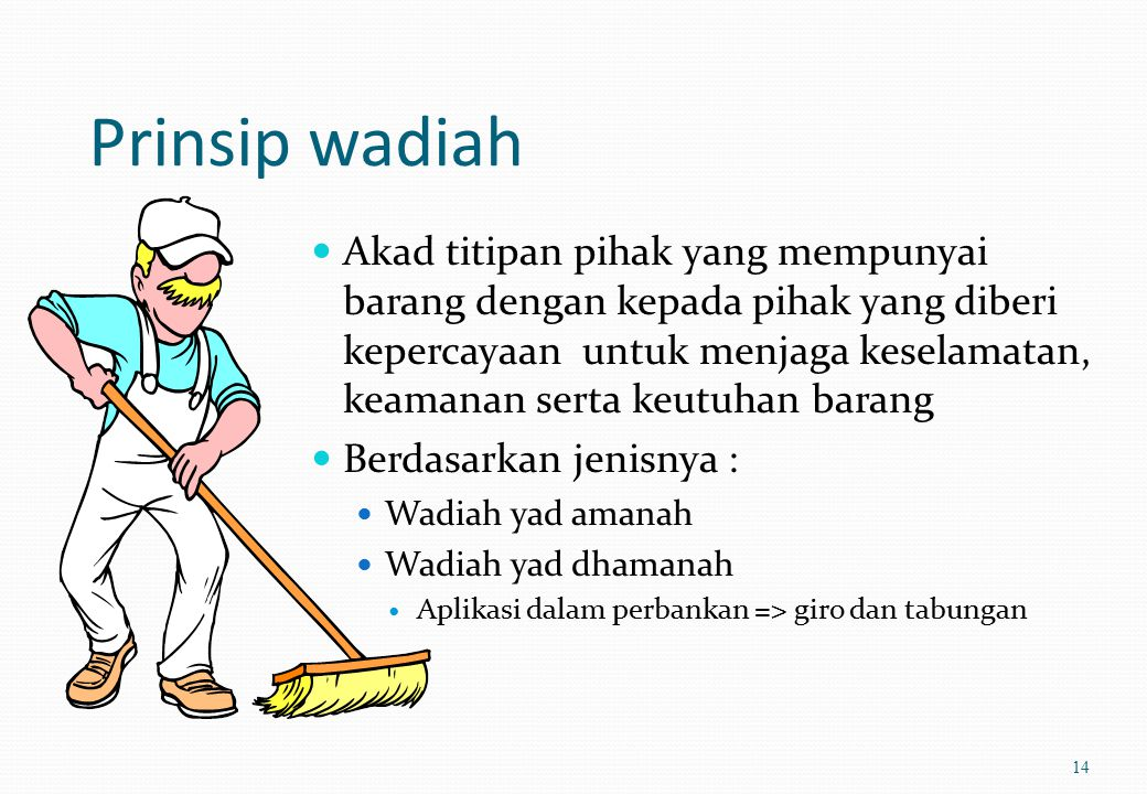 Penghimpunan dana 13 Prinsip wadiah  Wadiah yad amanah  Wadiah yad dhamanah Prinsip Mudharabah  Mudharabah mutlaqah (Investasi Tidak Terikat / Unre