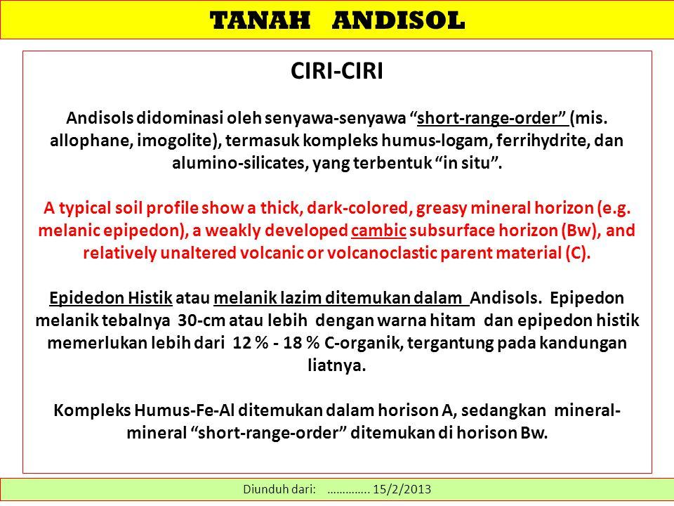"""TANAH ANDISOL CIRI-CIRI Andisols didominasi oleh senyawa-senyawa """"short-range-order"""" (mis. allophane, imogolite), termasuk kompleks humus-logam, ferri"""