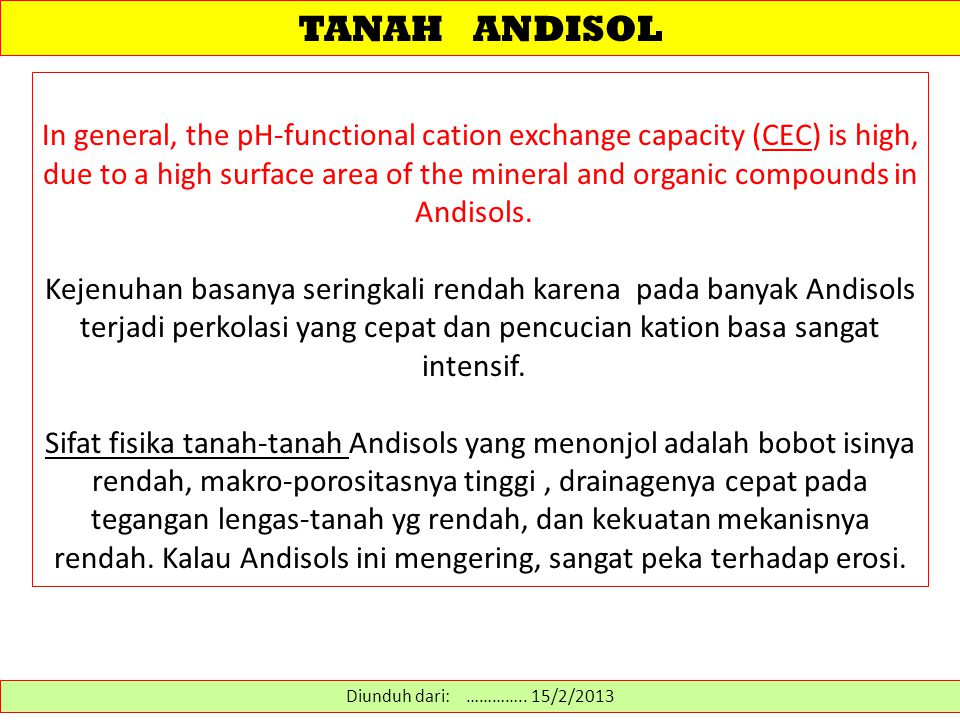 TANAH ANDISOL In general, the pH-functional cation exchange capacity (CEC) is high, due to a high surface area of the mineral and organic compounds in