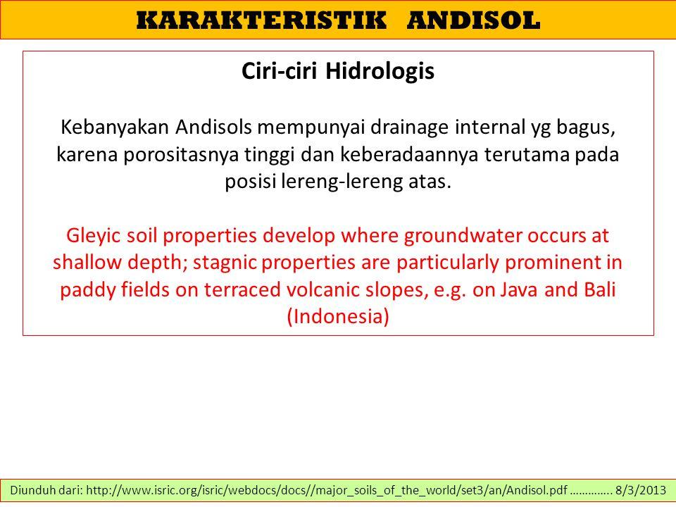 KARAKTERISTIK ANDISOL Ciri-ciri Hidrologis Kebanyakan Andisols mempunyai drainage internal yg bagus, karena porositasnya tinggi dan keberadaannya teru