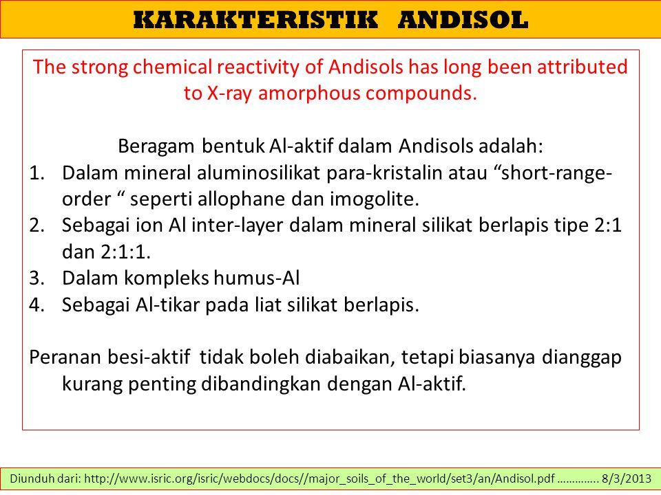 KARAKTERISTIK ANDISOL The strong chemical reactivity of Andisols has long been attributed to X-ray amorphous compounds. Beragam bentuk Al-aktif dalam