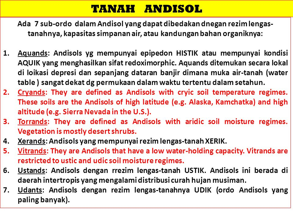 TANAH ANDISOL Ada 7 sub-ordo dalam Andisol yang dapat dibedakan dnegan rezim lengas- tanahnya, kapasitas simpanan air, atau kandungan bahan organiknya