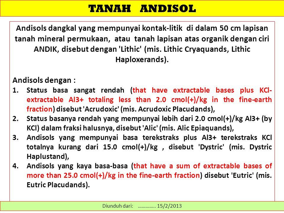 TANAH ANDISOL Andisols dangkal yang mempunyai kontak-litik di dalam 50 cm lapisan tanah mineral permukaan, atau tanah lapisan atas organik dengan ciri