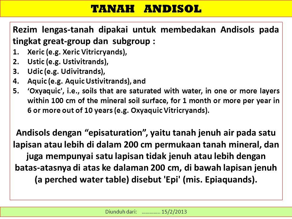 TANAH ANDISOL Rezim lengas-tanah dipakai untuk membedakan Andisols pada tingkat great-group dan subgroup : 1.Xeric (e.g. Xeric Vitricryands), 2.Ustic