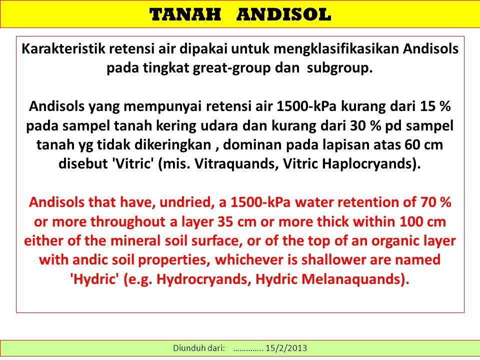 TANAH ANDISOL Karakteristik retensi air dipakai untuk mengklasifikasikan Andisols pada tingkat great-group dan subgroup. Andisols yang mempunyai reten