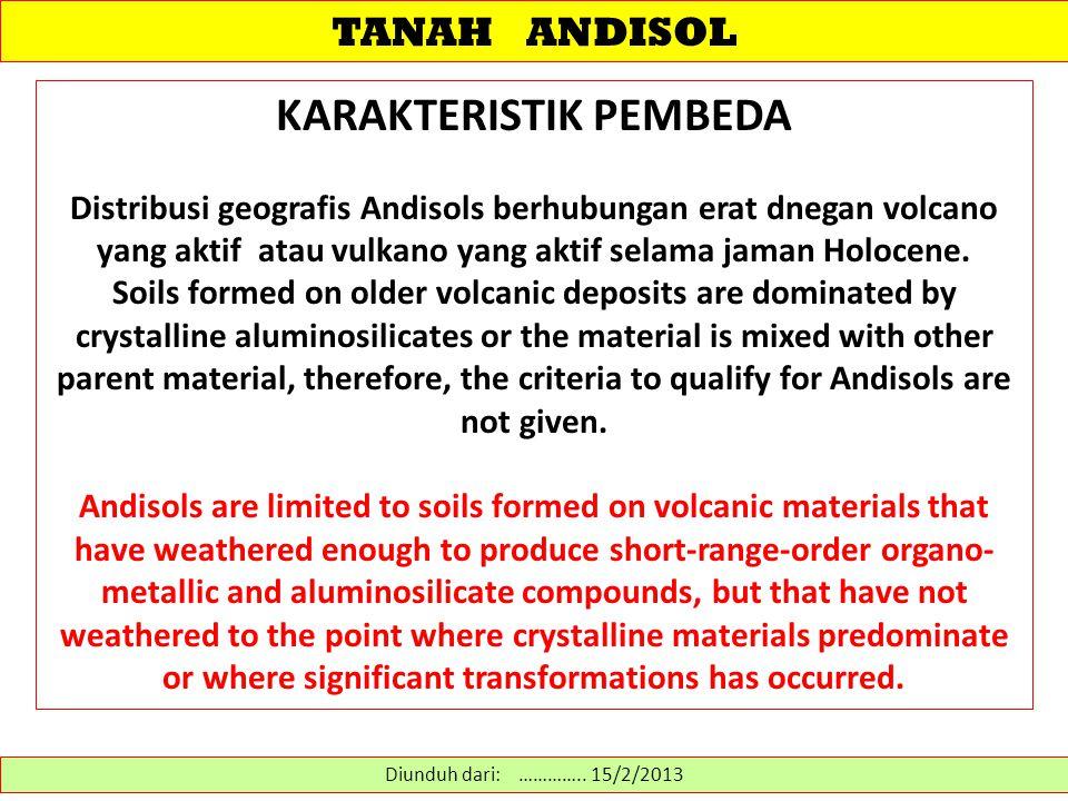 TANAH ANDISOL KARAKTERISTIK PEMBEDA Distribusi geografis Andisols berhubungan erat dnegan volcano yang aktif atau vulkano yang aktif selama jaman Holo