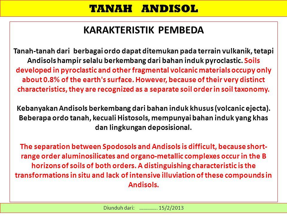 TANAH ANDISOL Diunduh dari: ………….. 15/2/2013 KARAKTERISTIK PEMBEDA Tanah-tanah dari berbagai ordo dapat ditemukan pada terrain vulkanik, tetapi Andiso