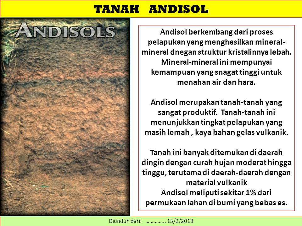 TANAH ANDISOL Andisol berkembang dari proses pelapukan yang menghasilkan mineral- mineral dnegan struktur kristalinnya lebah. Mineral-mineral ini memp