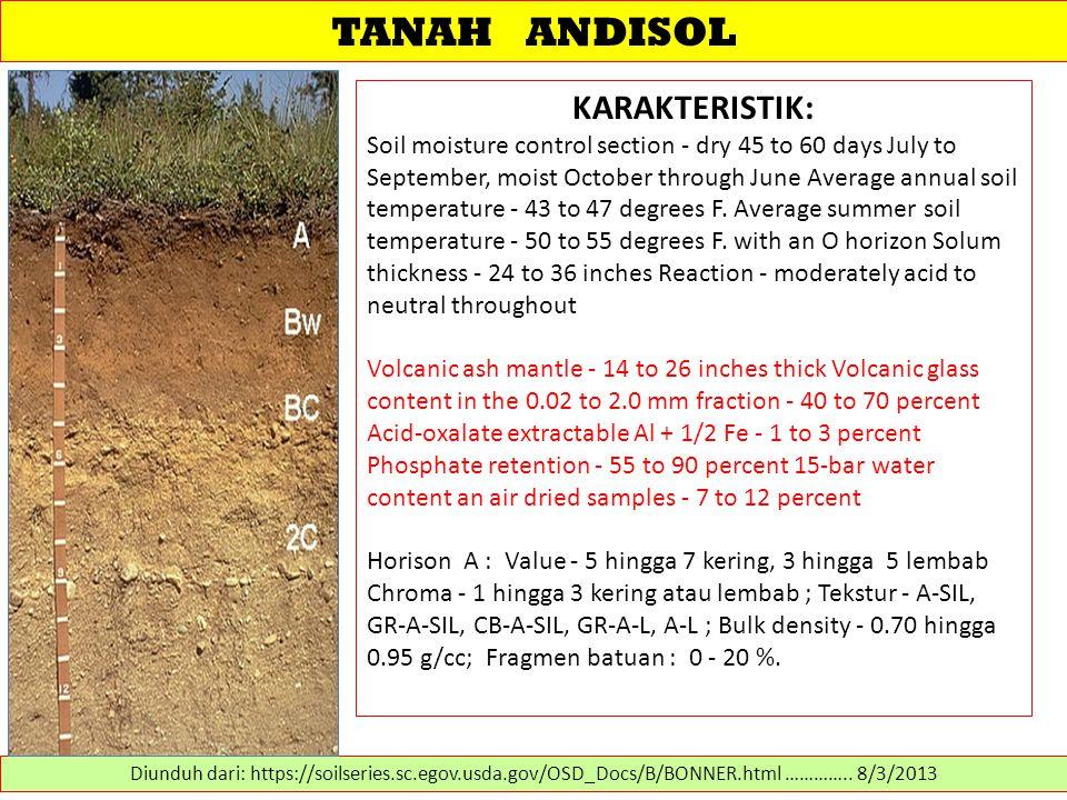 TANAH ANDISOL KARAKTERISTIK: Soil moisture control section - dry 45 to 60 days July to September, moist October through June Average annual soil tempe