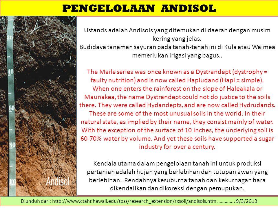 PENGELOLAAN ANDISOL Ustands adalah Andisols yang ditemukan di daerah dengan musim kering yang jelas. Budidaya tanaman sayuran pada tanah-tanah ini di