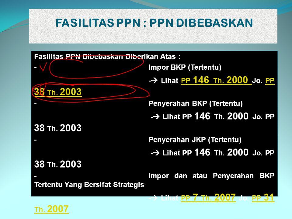 FASILITAS PPN : PPN DIBEBASKAN Fasilitas PPN Dibebaskan Diberikan Atas : -Impor BKP (Tertentu) -  Lihat PP 146 Th. 2000 Jo. PP 38 Th. 2003PP 146 Th.