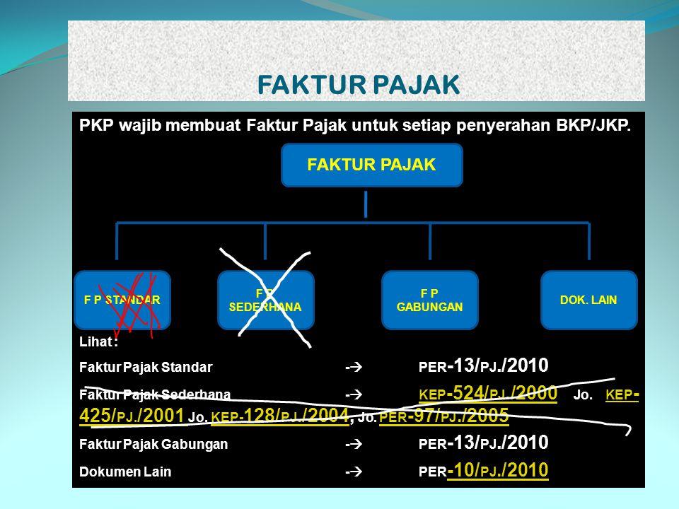 FAKTUR PAJAK PKP wajib membuat Faktur Pajak untuk setiap penyerahan BKP/JKP. Lihat : Faktur Pajak Standar -  PER -13/ PJ./2010 Faktur Pajak Sederhana