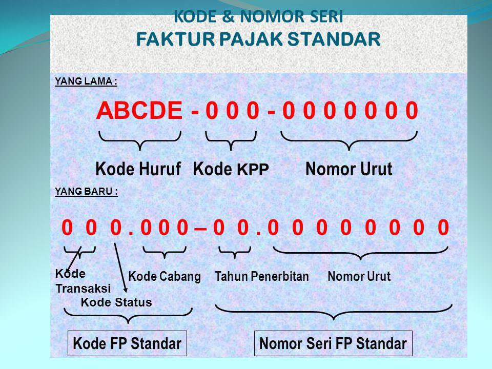 KODE & NOMOR SERI FAKTUR PAJAK STANDAR YANG LAMA : YANG BARU : Kode Transaksi ABCDE - 0 0 0 - 0 0 0 0 0 0 0 Kode HurufKode KPP Nomor Urut 0 0 0. 0 0 0
