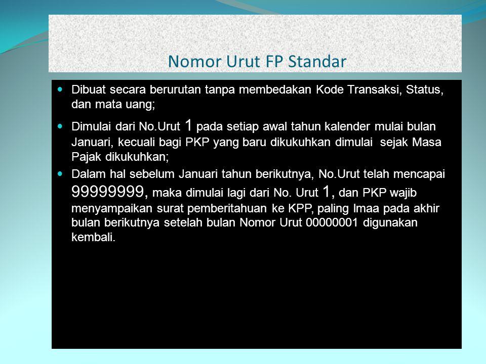 Nomor Urut FP Standar Dibuat secara berurutan tanpa membedakan Kode Transaksi, Status, dan mata uang; Dimulai dari No.Urut 1 pada setiap awal tahun ka
