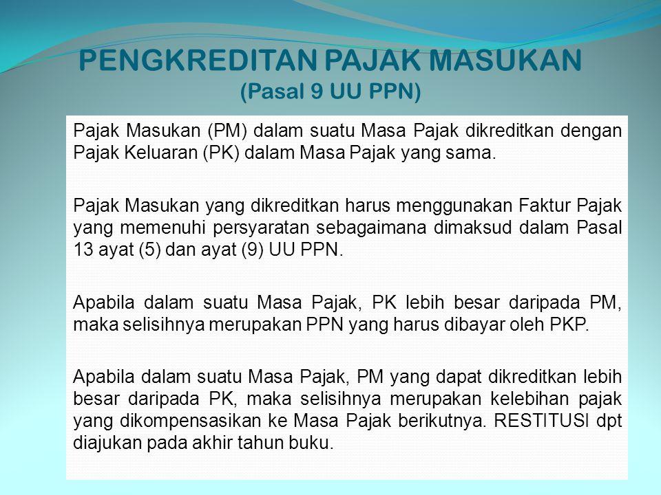 PENGKREDITAN PAJAK MASUKAN (Pasal 9 UU PPN) Pajak Masukan (PM) dalam suatu Masa Pajak dikreditkan dengan Pajak Keluaran (PK) dalam Masa Pajak yang sam