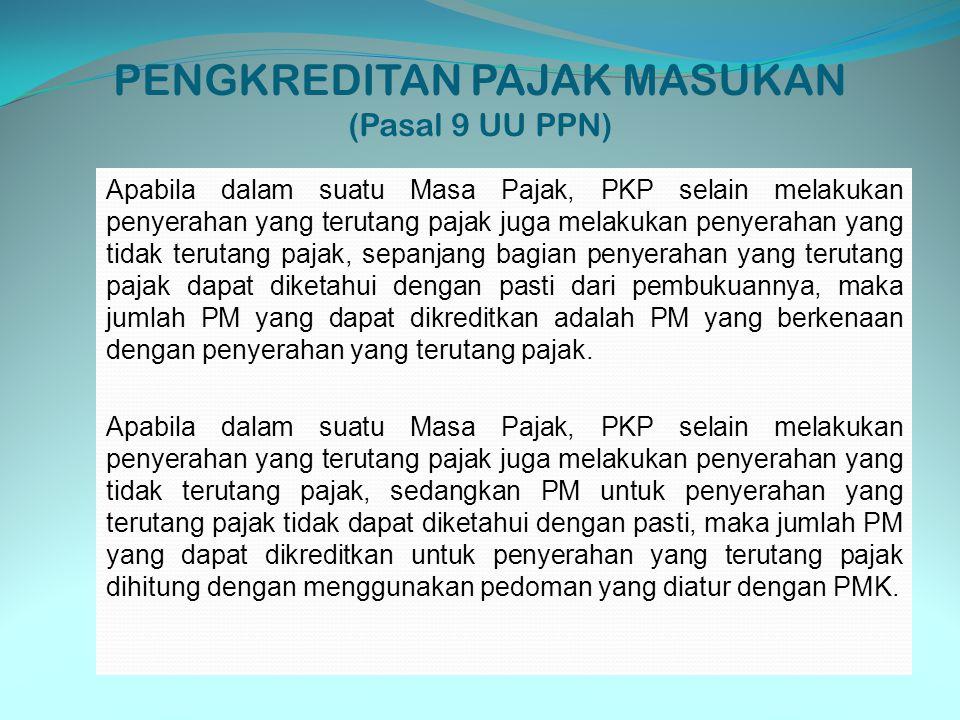 PENGKREDITAN PAJAK MASUKAN (Pasal 9 UU PPN) Apabila dalam suatu Masa Pajak, PKP selain melakukan penyerahan yang terutang pajak juga melakukan penyera