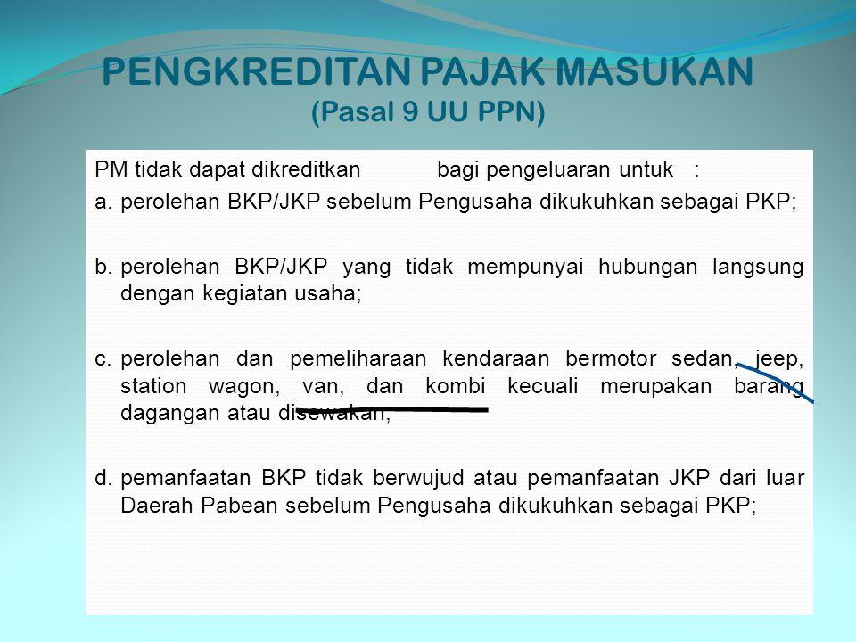 PENGKREDITAN PAJAK MASUKAN (Pasal 9 UU PPN) PM tidak dapat dikreditkanbagi pengeluaran untuk: a.perolehan BKP/JKP sebelum Pengusaha dikukuhkan sebagai