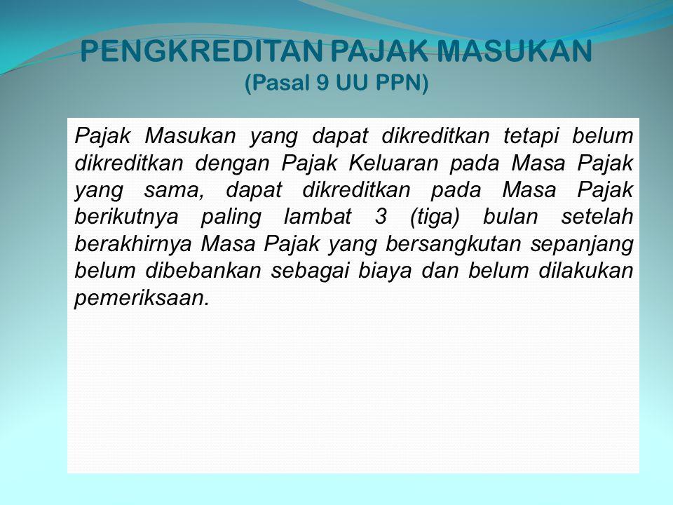 PENGKREDITAN PAJAK MASUKAN (Pasal 9 UU PPN) Pajak Masukan yang dapat dikreditkan tetapi belum dikreditkan dengan Pajak Keluaran pada Masa Pajak yang s