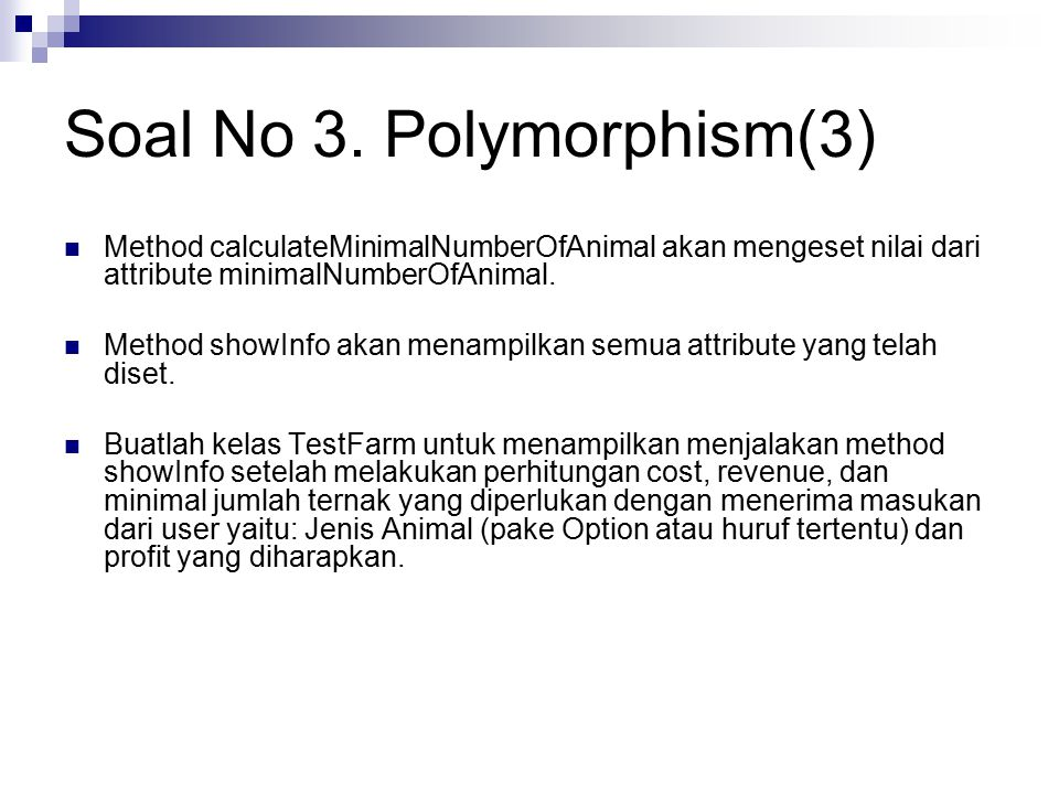 Soal No 3. Polymorphism(3) Method calculateMinimalNumberOfAnimal akan mengeset nilai dari attribute minimalNumberOfAnimal. Method showInfo akan menamp
