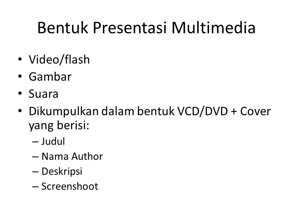 Bentuk Presentasi Multimedia Video/flash Gambar Suara Dikumpulkan dalam bentuk VCD/DVD + Cover yang berisi: – Judul – Nama Author – Deskripsi – Screenshoot
