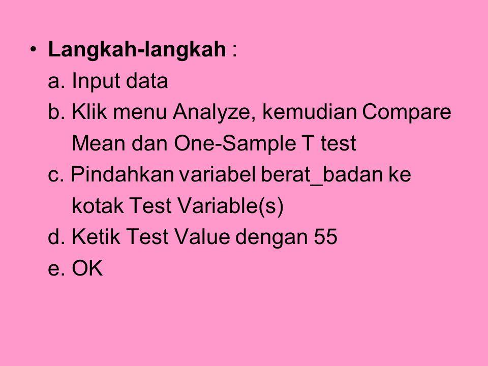 Langkah-langkah : a. Input data b. Klik menu Analyze, kemudian Compare Mean dan One-Sample T test c. Pindahkan variabel berat_badan ke kotak Test Vari