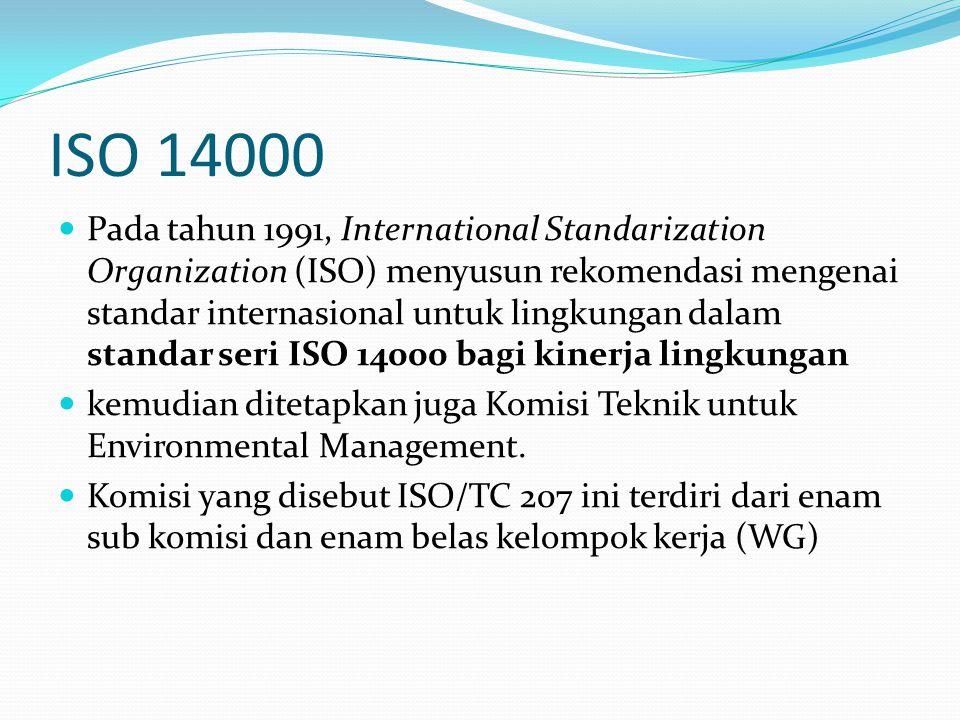 ISO 14000 Pada tahun 1991, International Standarization Organization (ISO) menyusun rekomendasi mengenai standar internasional untuk lingkungan dalam standar seri ISO 14000 bagi kinerja lingkungan kemudian ditetapkan juga Komisi Teknik untuk Environmental Management.